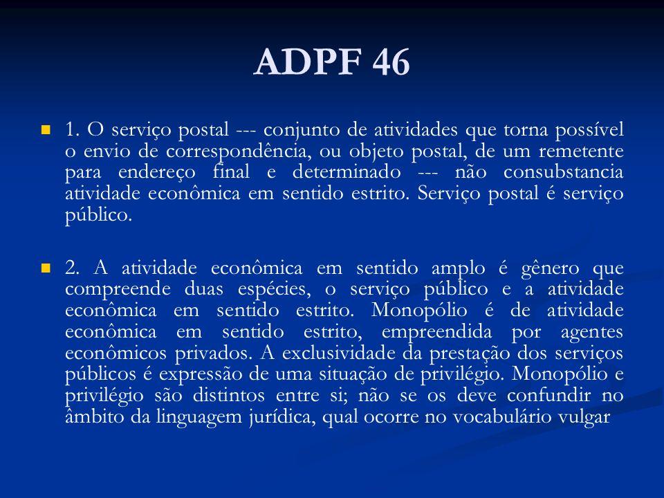 ADPF 46 1. O serviço postal --- conjunto de atividades que torna possível o envio de correspondência, ou objeto postal, de um remetente para endereço