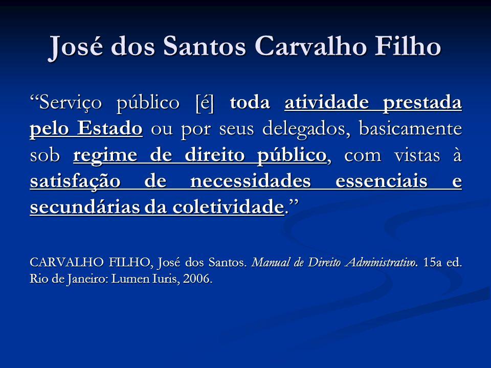 José dos Santos Carvalho Filho Serviço público [é] toda atividade prestada pelo Estado ou por seus delegados, basicamente sob regime de direito públic