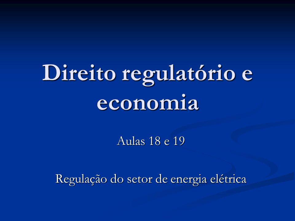 Direito regulatório e economia Aulas 18 e 19 Regulação do setor de energia elétrica