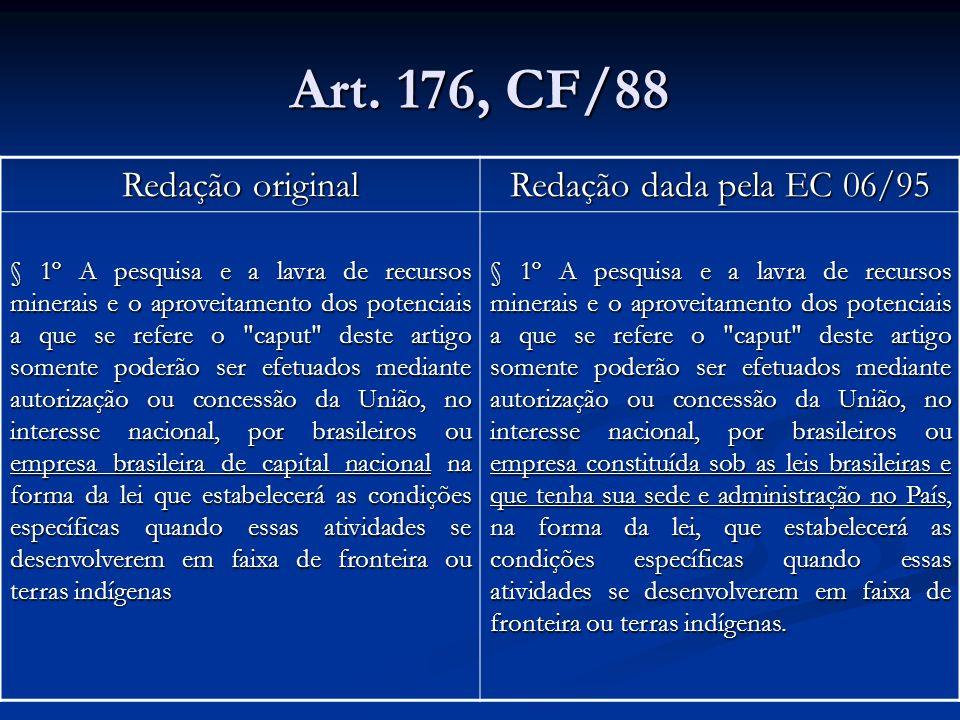 Art. 176, CF/88 Redação original Redação dada pela EC 06/95 § 1º A pesquisa e a lavra de recursos minerais e o aproveitamento dos potenciais a que se