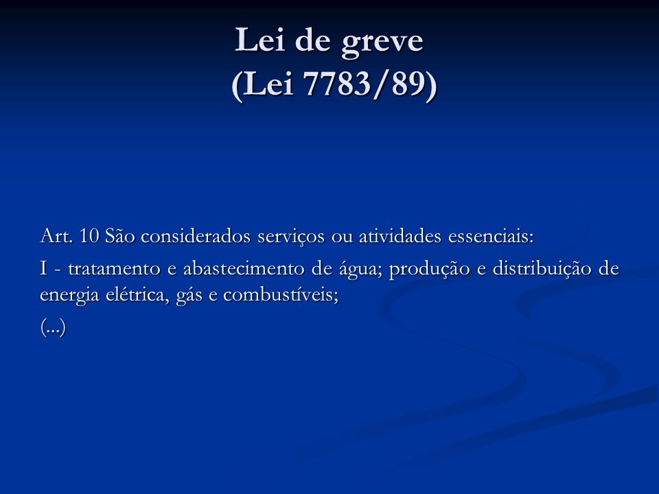 Lei de greve (Lei 7783/89) Art. 10 São considerados serviços ou atividades essenciais: I - tratamento e abastecimento de água; produção e distribuição