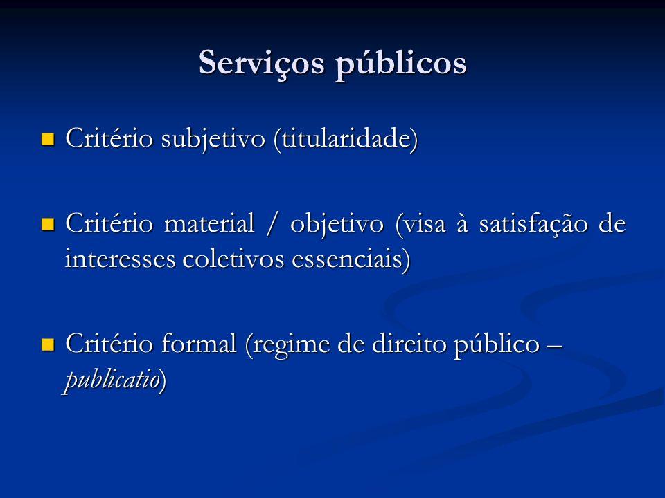 Serviços públicos Critério subjetivo (titularidade) Critério subjetivo (titularidade) Critério material / objetivo (visa à satisfação de interesses co