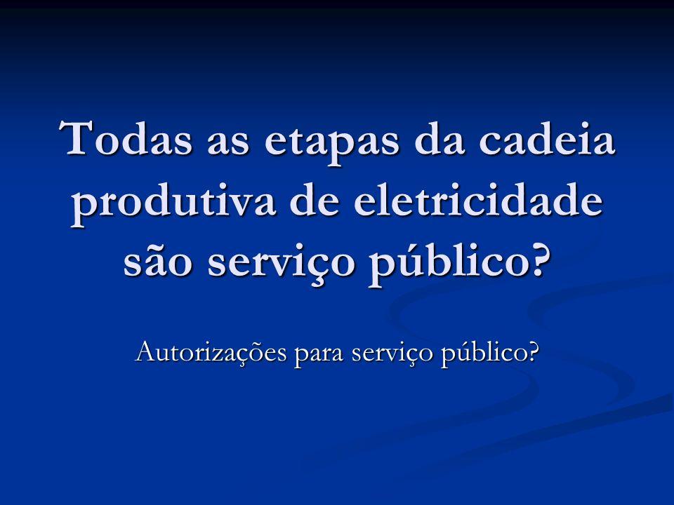 Todas as etapas da cadeia produtiva de eletricidade são serviço público? Autorizações para serviço público?