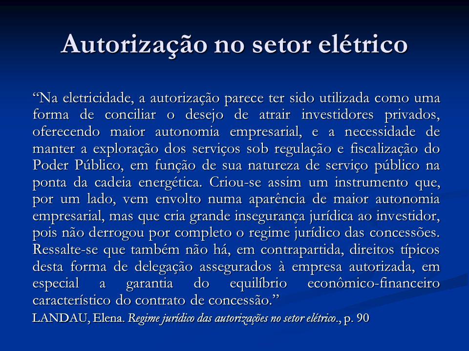 Autorização no setor elétrico Na eletricidade, a autorização parece ter sido utilizada como uma forma de conciliar o desejo de atrair investidores pri