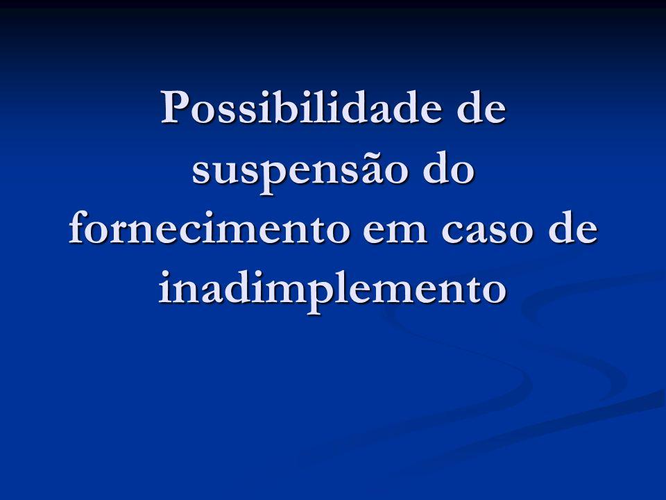 Possibilidade de suspensão do fornecimento em caso de inadimplemento