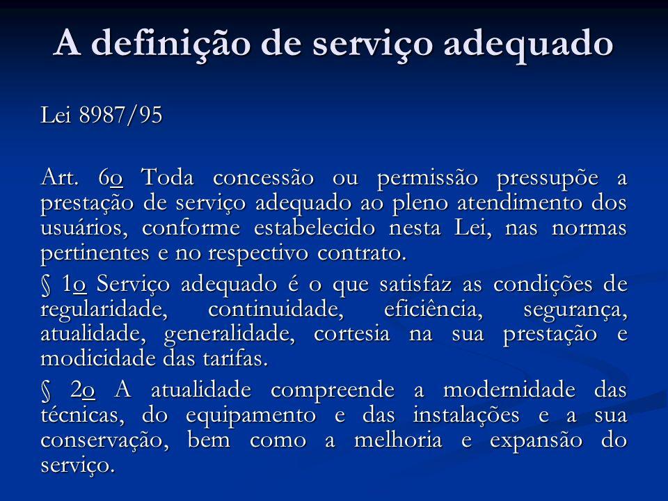A definição de serviço adequado Lei 8987/95 Art. 6o Toda concessão ou permissão pressupõe a prestação de serviço adequado ao pleno atendimento dos usu