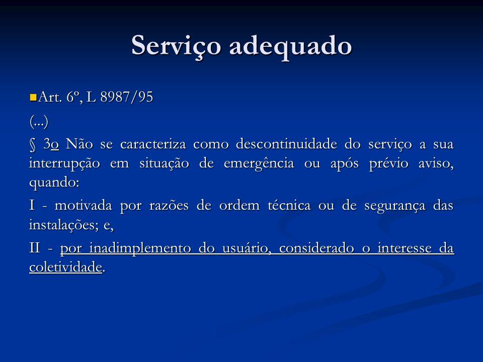 Serviço adequado Art. 6º, L 8987/95 Art. 6º, L 8987/95(...) § 3o Não se caracteriza como descontinuidade do serviço a sua interrupção em situação de e