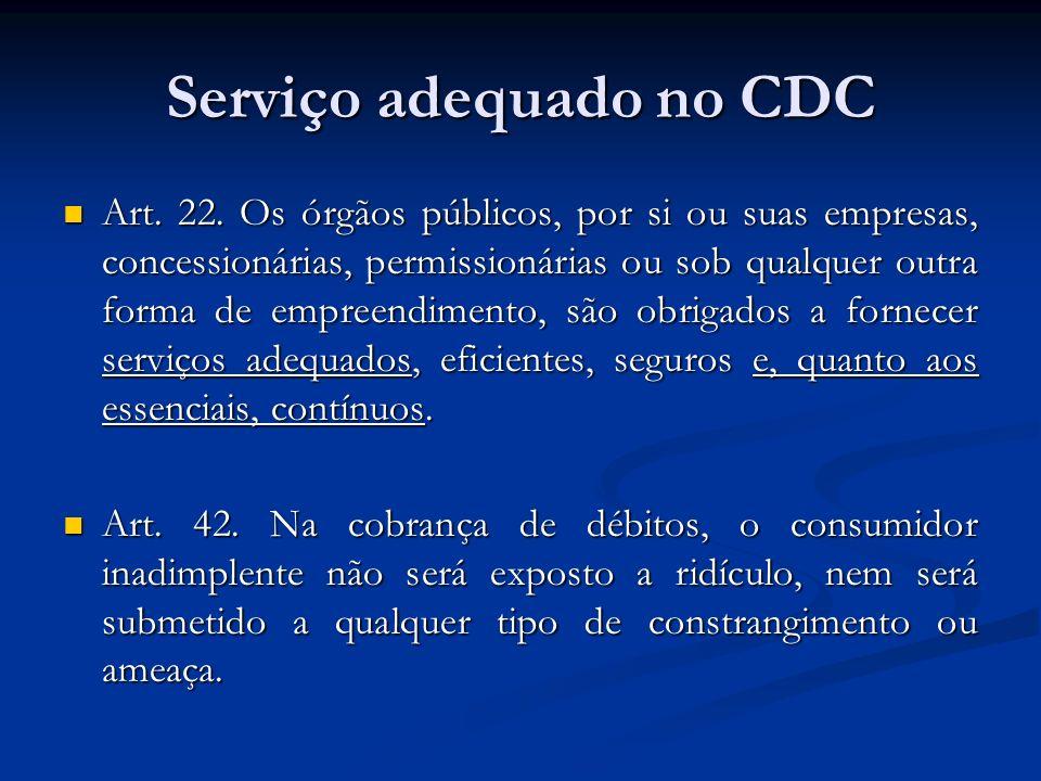 Serviço adequado no CDC Art. 22. Os órgãos públicos, por si ou suas empresas, concessionárias, permissionárias ou sob qualquer outra forma de empreend