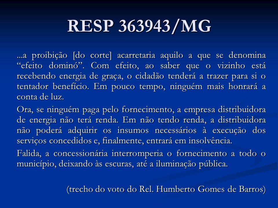 RESP 363943/MG...a proibição [do corte] acarretaria aquilo a que se denomina efeito dominó. Com efeito, ao saber que o vizinho está recebendo energia