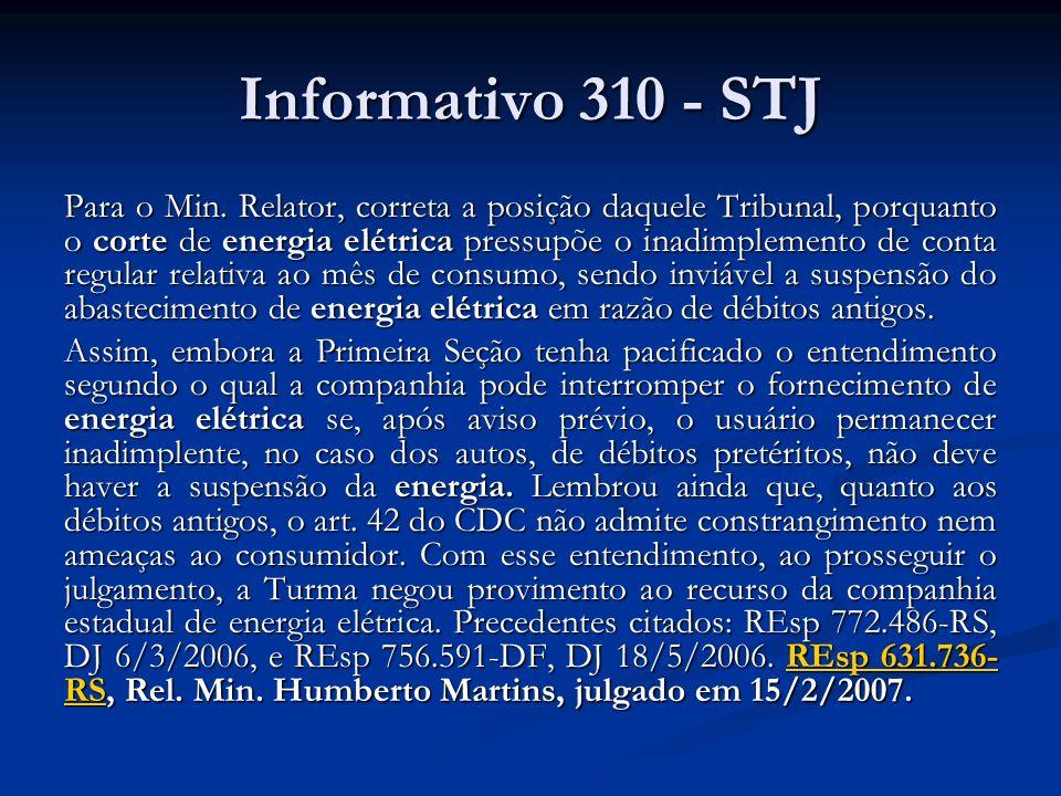 Informativo 310 - STJ Para o Min. Relator, correta a posição daquele Tribunal, porquanto o corte de energia elétrica pressupõe o inadimplemento de con