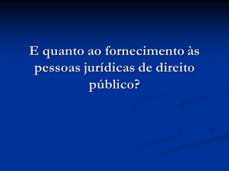 E quanto ao fornecimento às pessoas jurídicas de direito público?