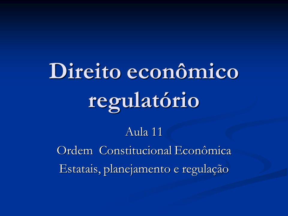 Direito econômico regulatório Aula 11 Ordem Constitucional Econômica Estatais, planejamento e regulação