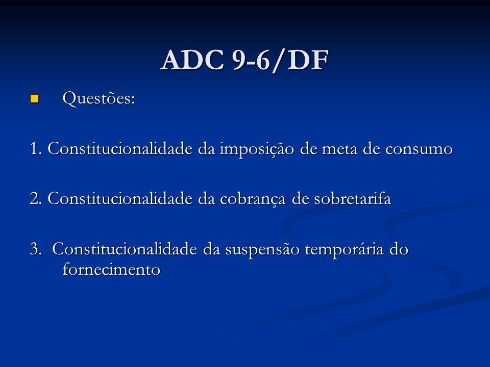 ADC 9-6/DF Questões: Questões: 1.Constitucionalidade da imposição de meta de consumo 2.