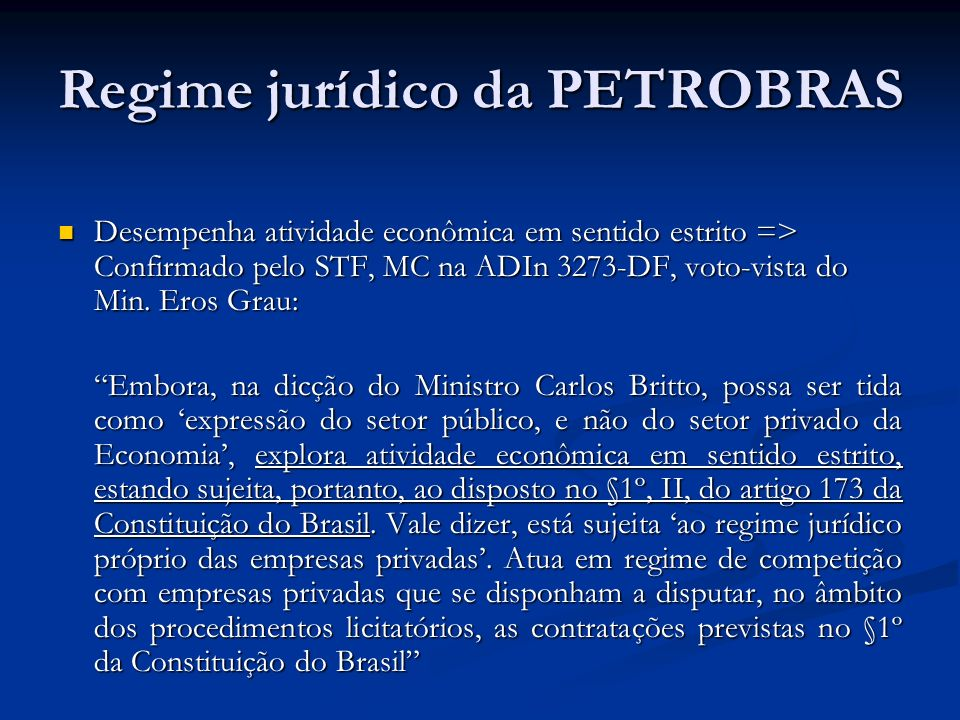 Regime jurídico da PETROBRAS Desempenha atividade econômica em sentido estrito => Confirmado pelo STF, MC na ADIn 3273-DF, voto-vista do Min.