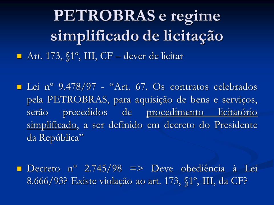 PETROBRAS e regime simplificado de licitação Art.173, §1º, III, CF – dever de licitar Art.