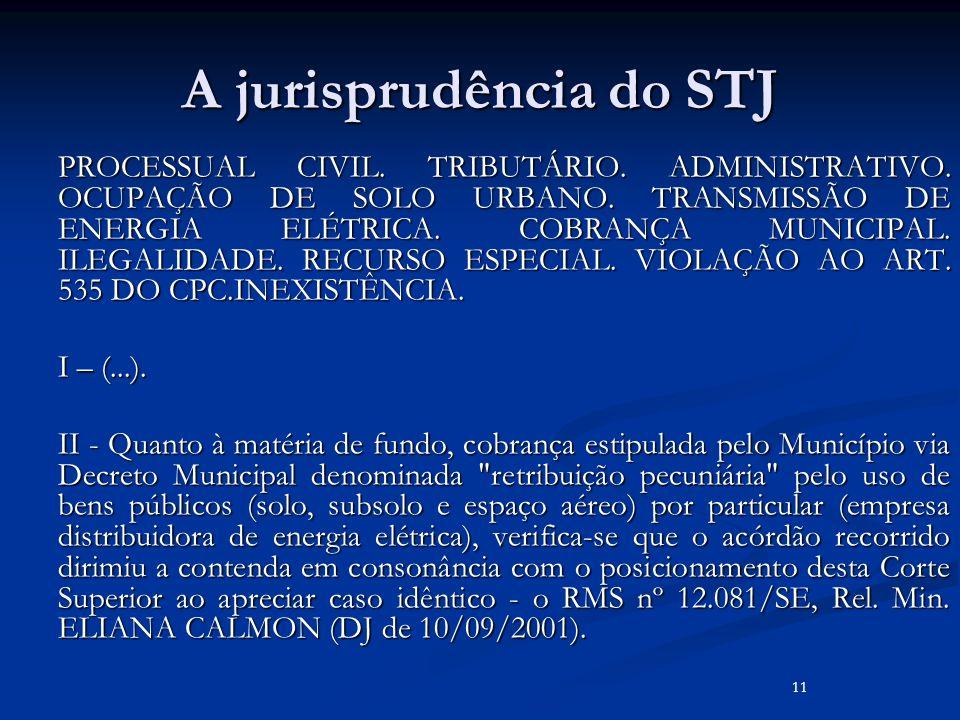 A jurisprudência do STJ PROCESSUAL CIVIL. TRIBUTÁRIO. ADMINISTRATIVO. OCUPAÇÃO DE SOLO URBANO. TRANSMISSÃO DE ENERGIA ELÉTRICA. COBRANÇA MUNICIPAL. IL