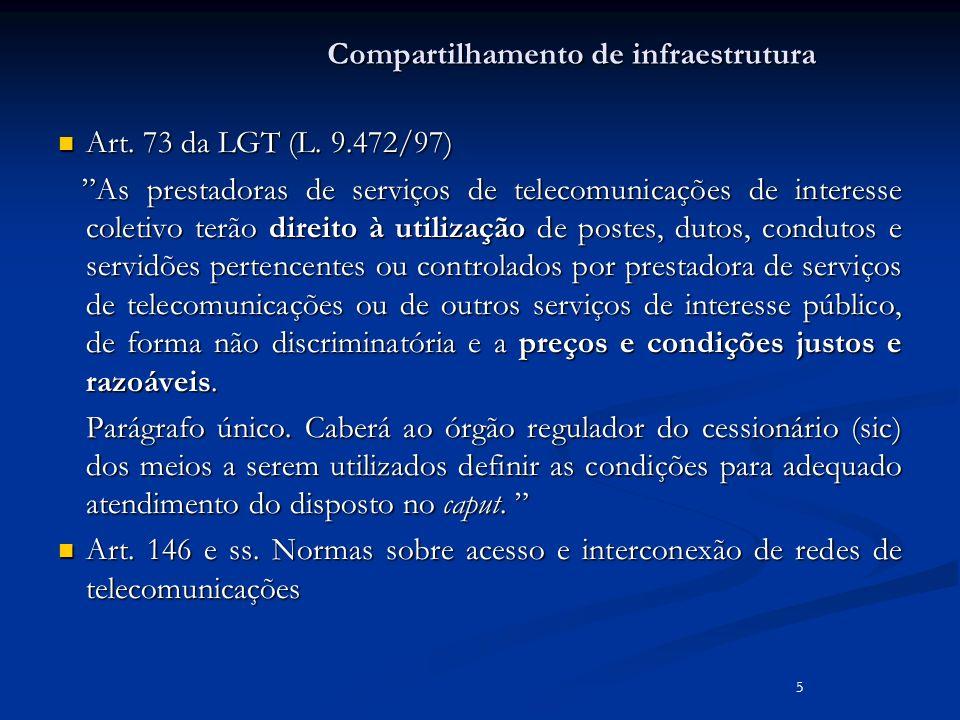 Compartilhamento de infraestrutura Art. 73 da LGT (L. 9.472/97) Art. 73 da LGT (L. 9.472/97) As prestadoras de serviços de telecomunicações de interes