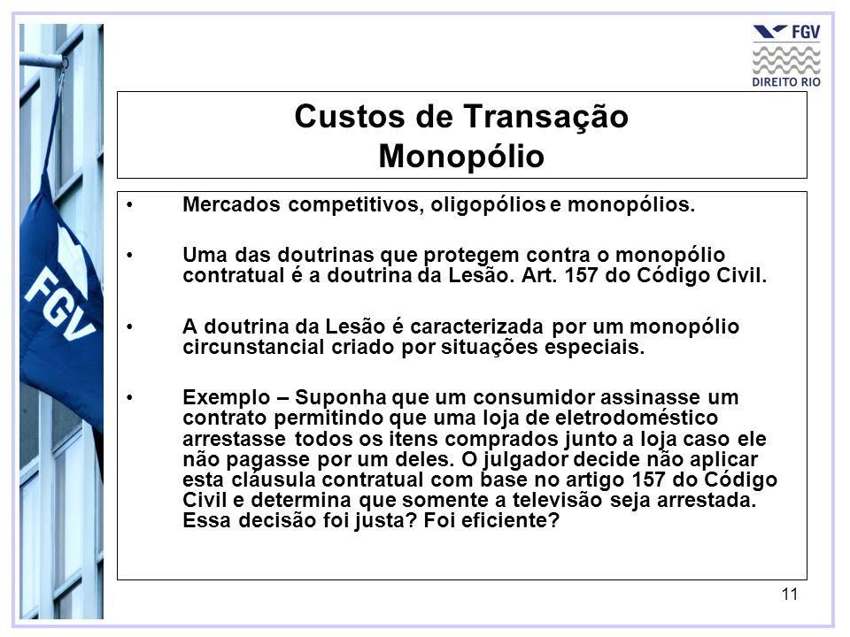 11 Custos de Transação Monopólio Mercados competitivos, oligopólios e monopólios. Uma das doutrinas que protegem contra o monopólio contratual é a dou