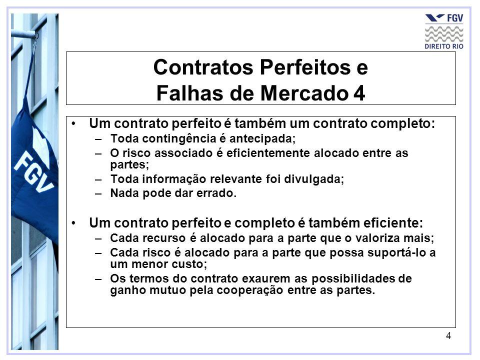 4 Contratos Perfeitos e Falhas de Mercado 4 Um contrato perfeito é também um contrato completo: –Toda contingência é antecipada; –O risco associado é