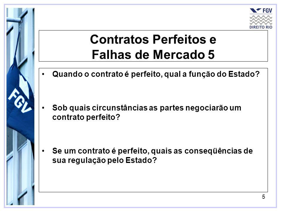 5 Contratos Perfeitos e Falhas de Mercado 5 Quando o contrato é perfeito, qual a função do Estado? Sob quais circunstâncias as partes negociarão um co