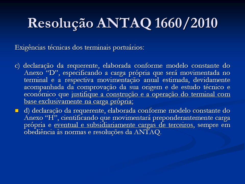Resolução ANTAQ 1660/2010 Exigências técnicas dos terminais portuários: c) declaração da requerente, elaborada conforme modelo constante do Anexo D, e