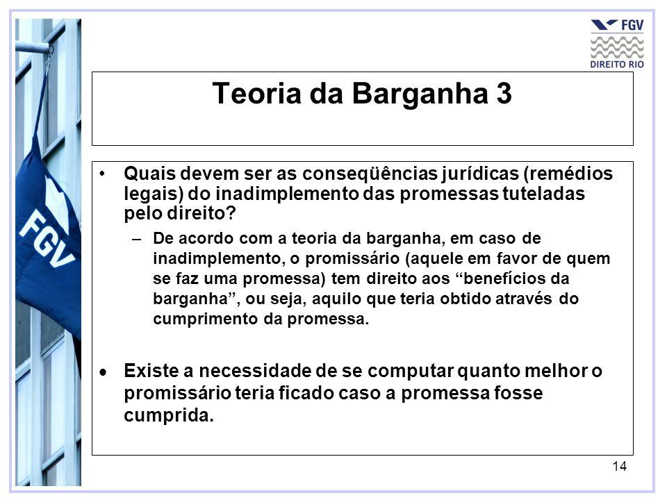 14 Teoria da Barganha 3 Quais devem ser as conseqüências jurídicas (remédios legais) do inadimplemento das promessas tuteladas pelo direito? –De acord