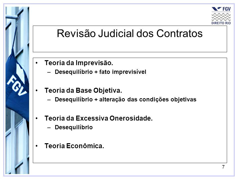 7 Revisão Judicial dos Contratos Teoria da Imprevisão. –Desequilíbrio + fato imprevisível Teoria da Base Objetiva. –Desequilíbrio + alteração das cond