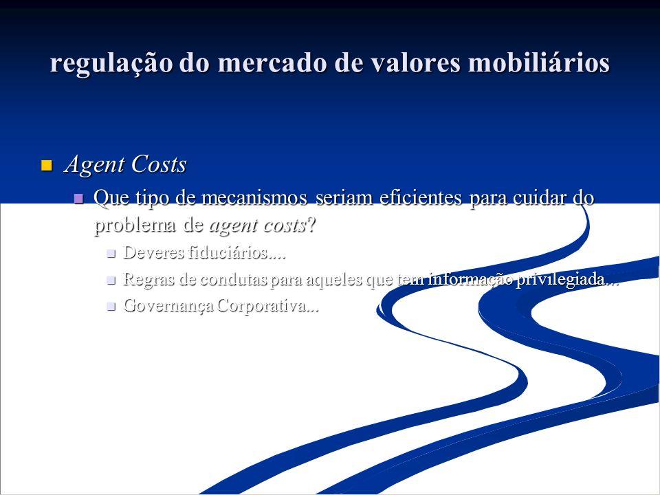 regulação do mercado de valores mobiliários Agent Costs Agent Costs Que tipo de mecanismos seriam eficientes para cuidar do problema de agent costs.