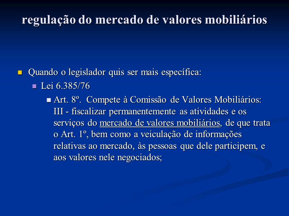 regulação do mercado de valores mobiliários Quando o legislador quis ser mais específica: Quando o legislador quis ser mais específica: Lei 6.385/76 Lei 6.385/76 Art.