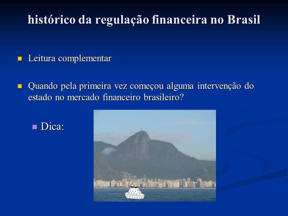 histórico da regulação financeira no Brasil Leitura complementar Leitura complementar Quando pela primeira vez começou alguma intervenção do estado no mercado financeiro brasileiro.