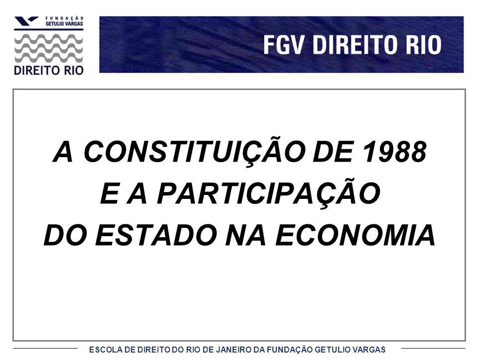 ESCOLA DE DIREITO DO RIO DE JANEIRO DA FUNDAÇÃO GETULIO VARGAS A CONSTITUIÇÃO DE 1988 E A PARTICIPAÇÃO DO ESTADO NA ECONOMIA