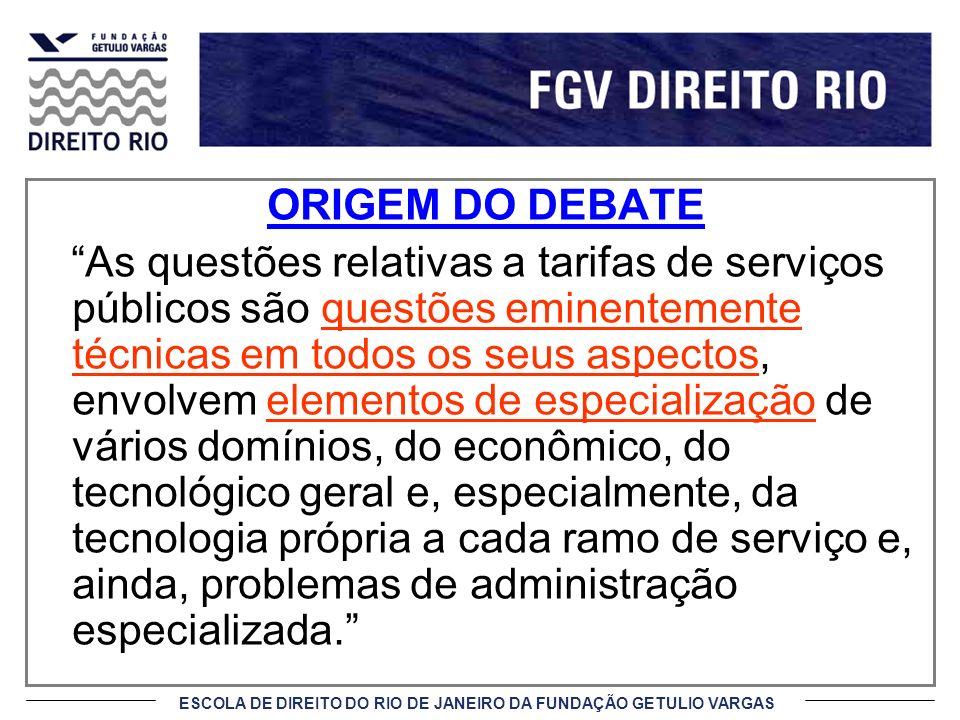 ESCOLA DE DIREITO DO RIO DE JANEIRO DA FUNDAÇÃO GETULIO VARGAS ORIGEM DO DEBATE As questões relativas a tarifas de serviços públicos são questões emin