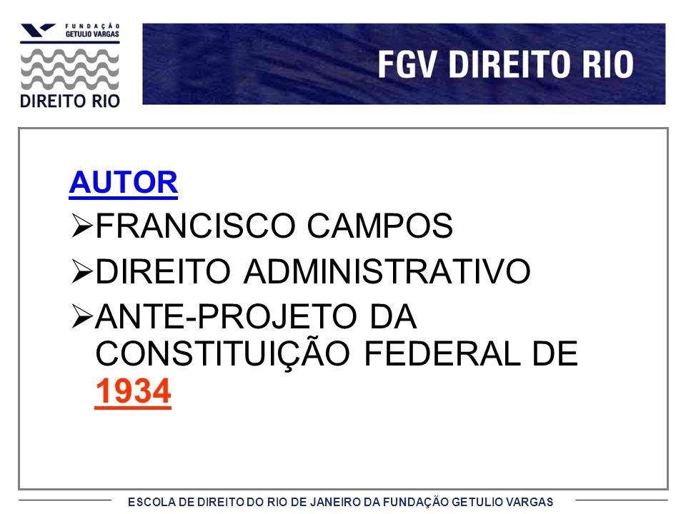 ESCOLA DE DIREITO DO RIO DE JANEIRO DA FUNDAÇÃO GETULIO VARGAS AUTOR FRANCISCO CAMPOS DIREITO ADMINISTRATIVO ANTE-PROJETO DA CONSTITUIÇÃO FEDERAL DE 1