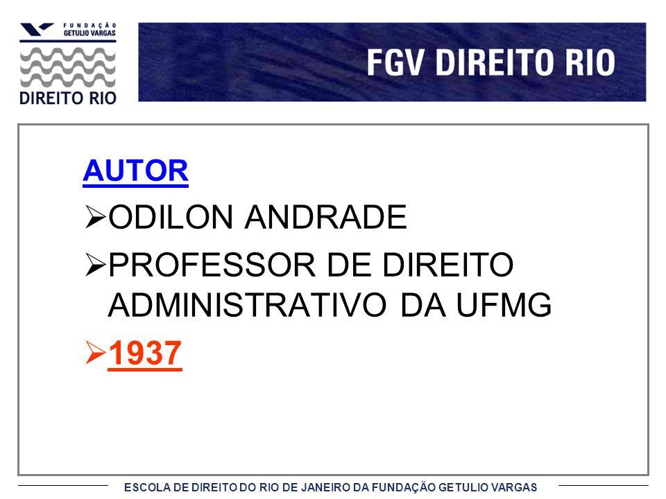 ESCOLA DE DIREITO DO RIO DE JANEIRO DA FUNDAÇÃO GETULIO VARGAS AUTOR ODILON ANDRADE PROFESSOR DE DIREITO ADMINISTRATIVO DA UFMG 1937