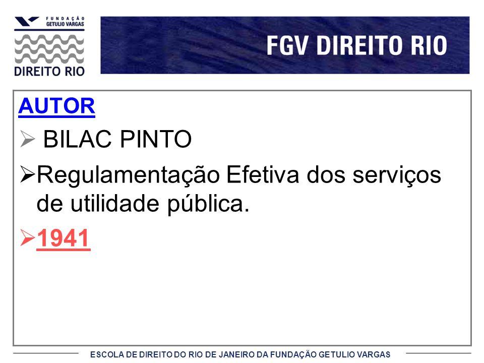 ESCOLA DE DIREITO DO RIO DE JANEIRO DA FUNDAÇÃO GETULIO VARGAS AUTOR BILAC PINTO Regulamentação Efetiva dos serviços de utilidade pública. 1941