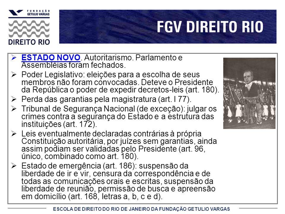 ESCOLA DE DIREITO DO RIO DE JANEIRO DA FUNDAÇÃO GETULIO VARGAS ESTADO NOVO. Autoritarismo. Parlamento e Assembléias foram fechados. Poder Legislativo: