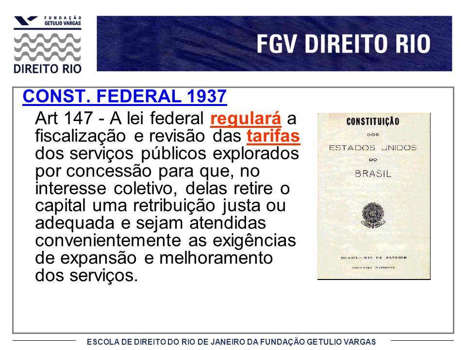 ESCOLA DE DIREITO DO RIO DE JANEIRO DA FUNDAÇÃO GETULIO VARGAS CONST. FEDERAL 1937 Art 147 - A lei federal regulará a fiscalização e revisão das tarif