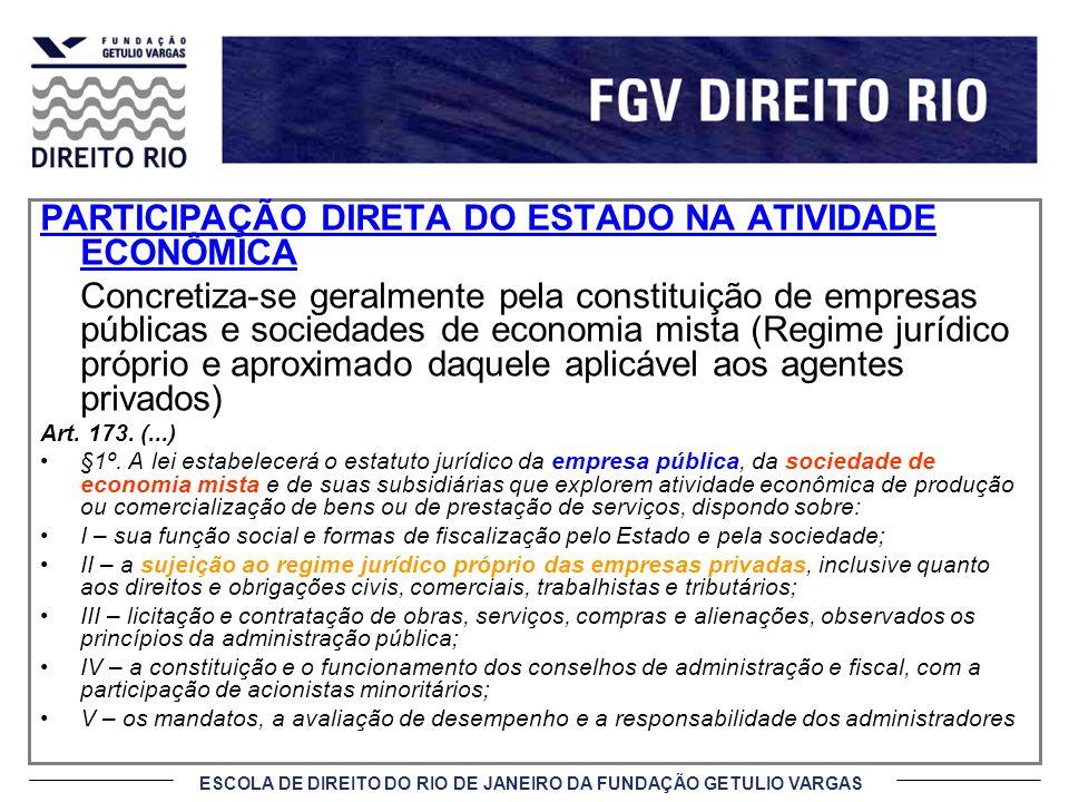 ESCOLA DE DIREITO DO RIO DE JANEIRO DA FUNDAÇÃO GETULIO VARGAS PARTICIPAÇÃO DIRETA DO ESTADO NA ATIVIDADE ECONÔMICA Concretiza-se geralmente pela cons