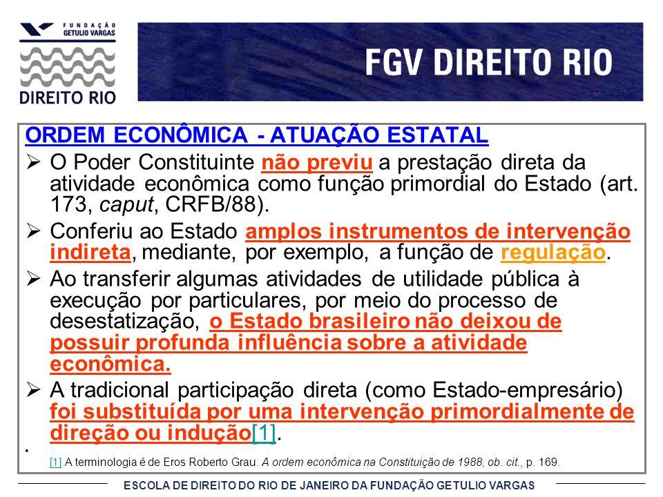 ESCOLA DE DIREITO DO RIO DE JANEIRO DA FUNDAÇÃO GETULIO VARGAS ORDEM ECONÔMICA - ATUAÇÃO ESTATAL O Poder Constituinte não previu a prestação direta da