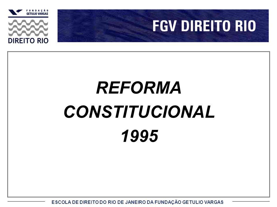 ESCOLA DE DIREITO DO RIO DE JANEIRO DA FUNDAÇÃO GETULIO VARGAS REFORMA CONSTITUCIONAL 1995