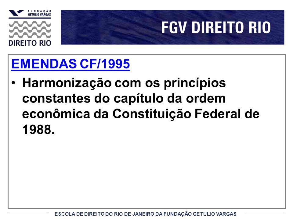 ESCOLA DE DIREITO DO RIO DE JANEIRO DA FUNDAÇÃO GETULIO VARGAS EMENDAS CF/1995 Harmonização com os princípios constantes do capítulo da ordem econômic