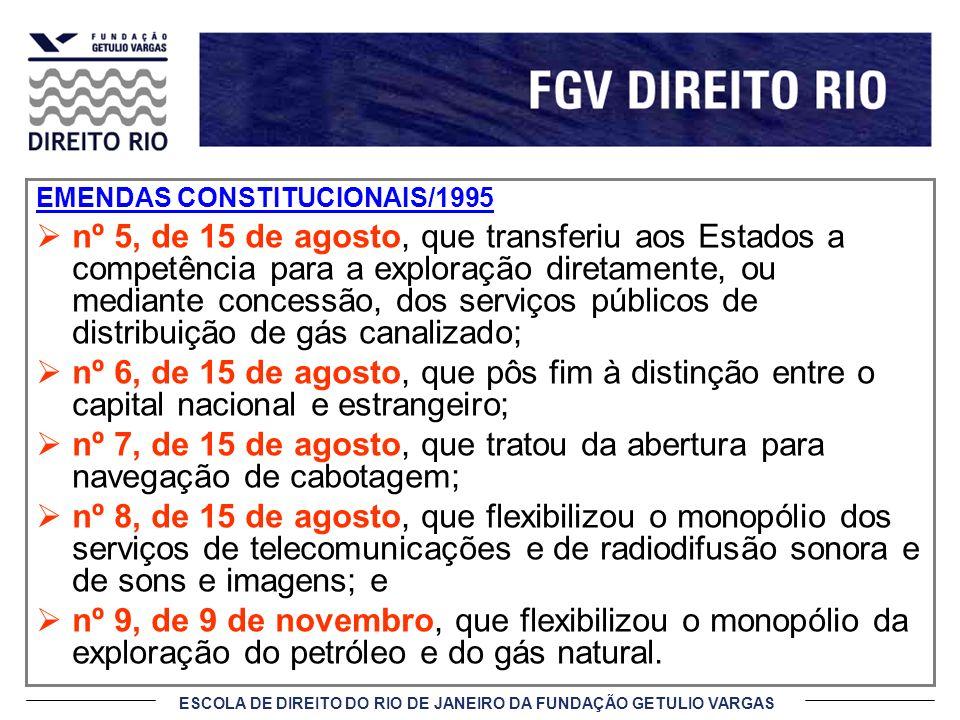 ESCOLA DE DIREITO DO RIO DE JANEIRO DA FUNDAÇÃO GETULIO VARGAS EMENDAS CONSTITUCIONAIS/1995 nº 5, de 15 de agosto, que transferiu aos Estados a compet