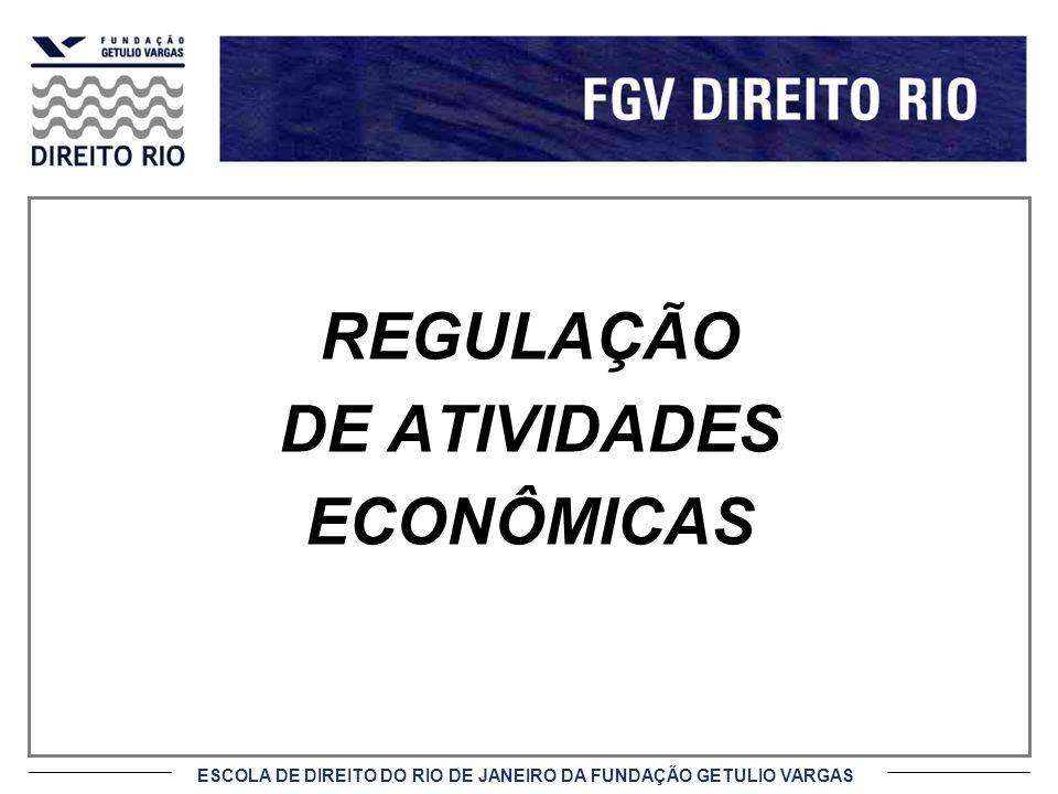 ESCOLA DE DIREITO DO RIO DE JANEIRO DA FUNDAÇÃO GETULIO VARGAS REGULAÇÃO DE ATIVIDADES ECONÔMICAS