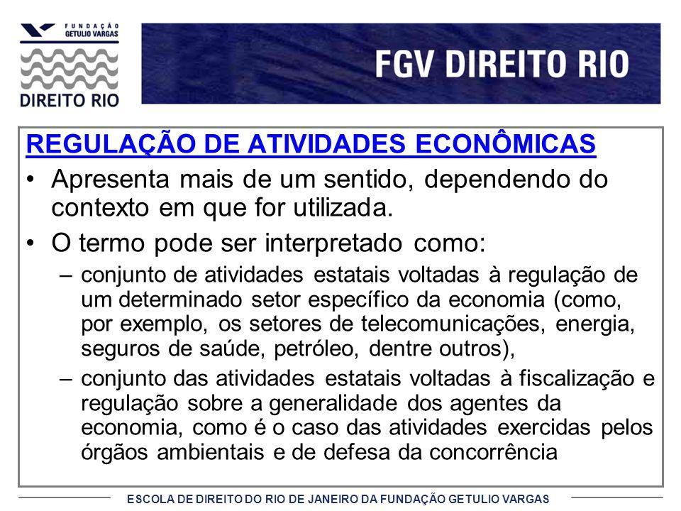 ESCOLA DE DIREITO DO RIO DE JANEIRO DA FUNDAÇÃO GETULIO VARGAS REGULAÇÃO DE ATIVIDADES ECONÔMICAS Apresenta mais de um sentido, dependendo do contexto