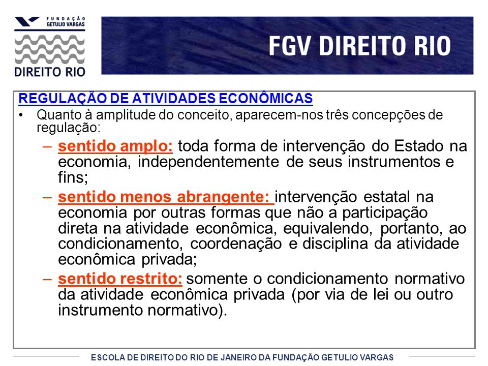 ESCOLA DE DIREITO DO RIO DE JANEIRO DA FUNDAÇÃO GETULIO VARGAS REGULAÇÃO DE ATIVIDADES ECONÔMICAS Quanto à amplitude do conceito, aparecem-nos três co