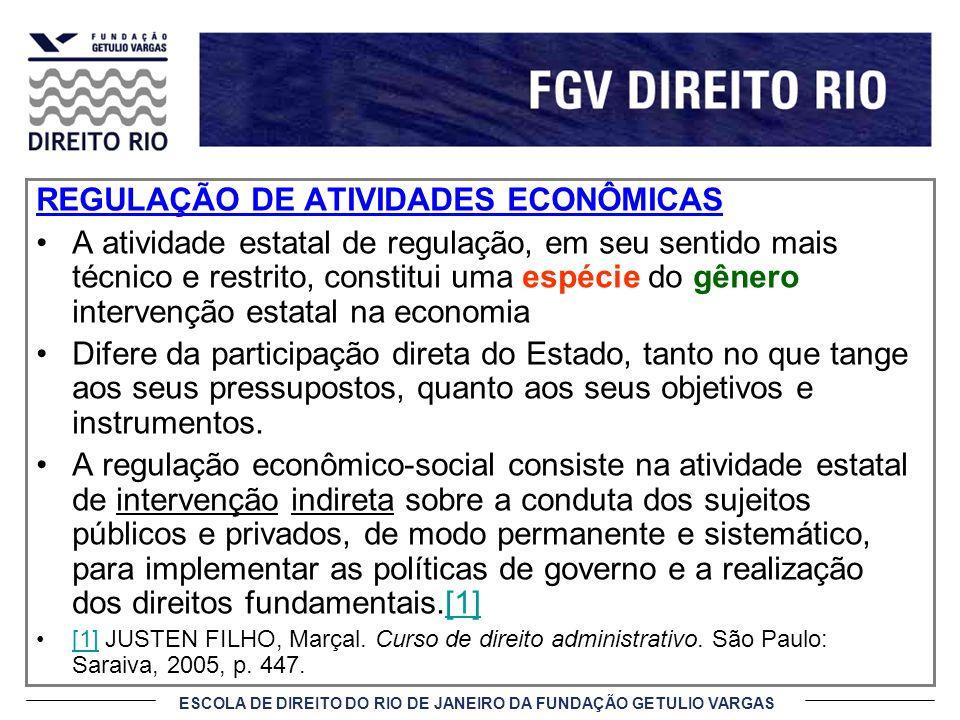 ESCOLA DE DIREITO DO RIO DE JANEIRO DA FUNDAÇÃO GETULIO VARGAS REGULAÇÃO DE ATIVIDADES ECONÔMICAS A atividade estatal de regulação, em seu sentido mai