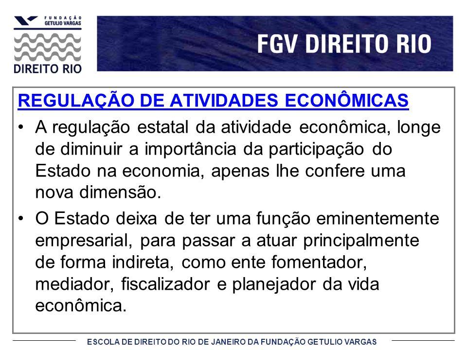 ESCOLA DE DIREITO DO RIO DE JANEIRO DA FUNDAÇÃO GETULIO VARGAS REGULAÇÃO DE ATIVIDADES ECONÔMICAS A regulação estatal da atividade econômica, longe de