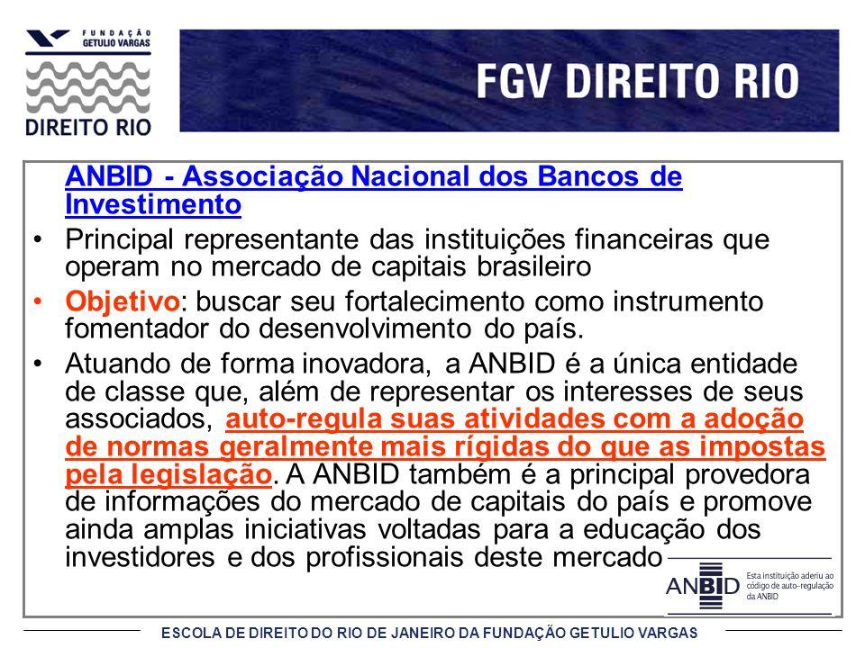 ESCOLA DE DIREITO DO RIO DE JANEIRO DA FUNDAÇÃO GETULIO VARGAS ANBID - Associação Nacional dos Bancos de Investimento Principal representante das inst