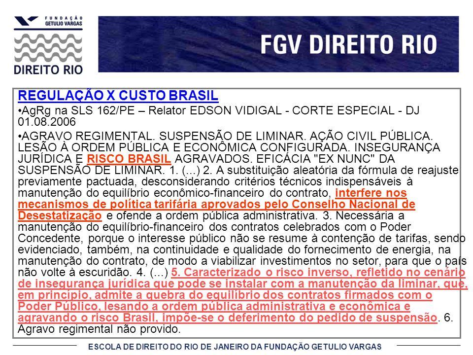 ESCOLA DE DIREITO DO RIO DE JANEIRO DA FUNDAÇÃO GETULIO VARGAS REGULAÇÃO X CUSTO BRASIL AgRg na SLS 162/PE – Relator EDSON VIDIGAL - CORTE ESPECIAL -
