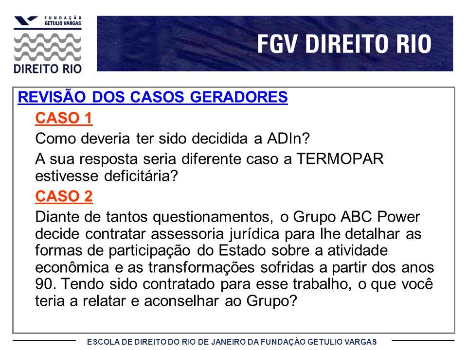 ESCOLA DE DIREITO DO RIO DE JANEIRO DA FUNDAÇÃO GETULIO VARGAS REVISÃO DOS CASOS GERADORES CASO 1 Como deveria ter sido decidida a ADIn? A sua respost